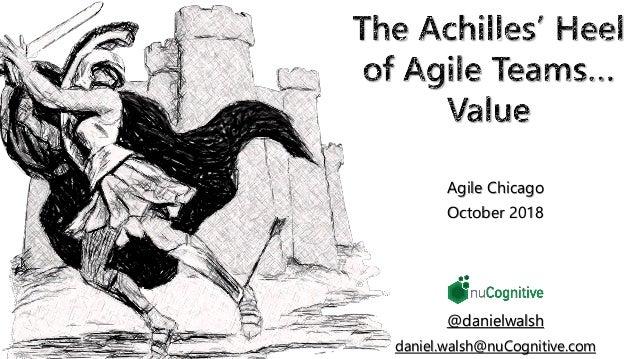 daniel.walsh@nuCognitive.com Agile Chicago October 2018 @danielwalsh