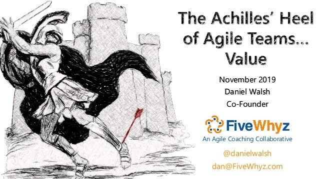 dan@FiveWhyz.com November 2019 Daniel Walsh Co-Founder @danielwalsh An Agile Coaching Collaborative