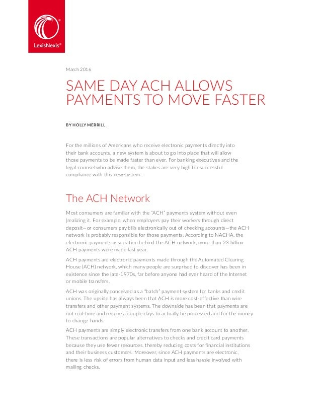 SAME DAY ACH ALLOWS PAYMENTS TO MOVE FASTER BY HOLLY MERRILL For the millions of Americans who receive electronic payments...
