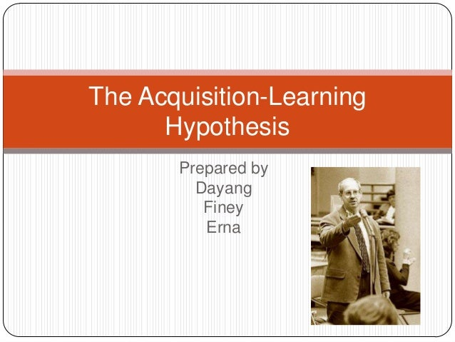 Prepared byDayangFineyErnaThe Acquisition-LearningHypothesis