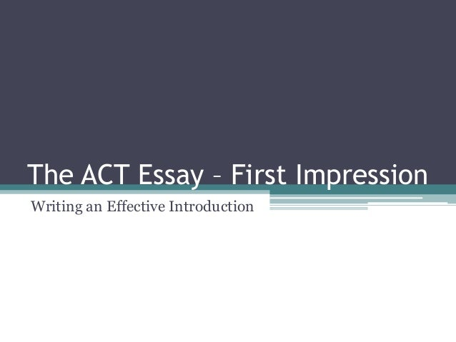 the act essay first impression the act essay first impression writing an effective introduction