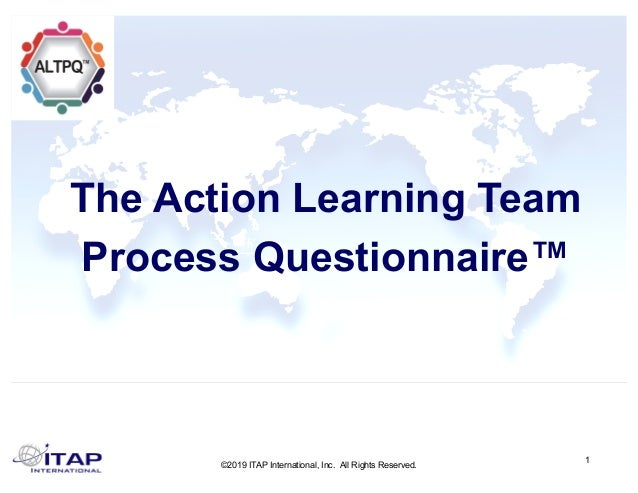 ©2019 ITAP International, Inc. All Rights Reserved. 1 The Action Learning Team Process Questionnaire™