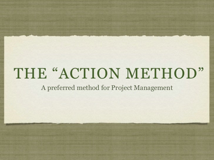 """THE """"ACTION METHOD""""  A preferred method for Project Management"""