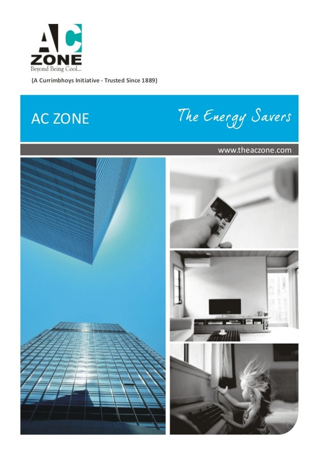 (A Currimbhoys Initiative - Trusted Since 1889) AC ZONE www.theaczone.com The Energy Savers