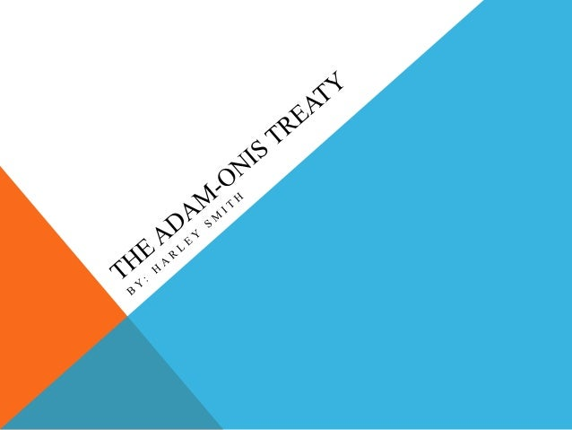 The adam onis treaty for project
