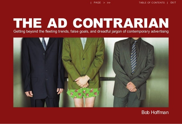 << < previous page | next page > >> table of contents | exit Bob Hoffman THE AD CONTRARIANGetting beyond the fleeting tren...