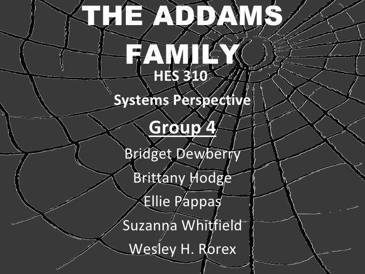 THE ADDAMS FAMILY <ul><li>HES 310  </li></ul><ul><li>Systems Perspective </li></ul><ul><li>Group 4 </li></ul><ul><li>Bridg...