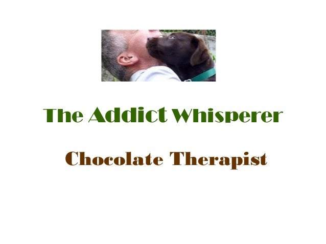 The Addict Whisperer Chocolate Therapist