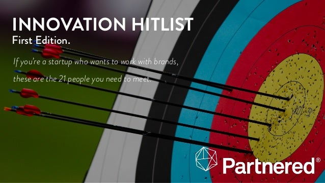 INNOVATION HITLIST First Edition. If you're a startup who wants to work with brands, these are the 21 people you need to m...
