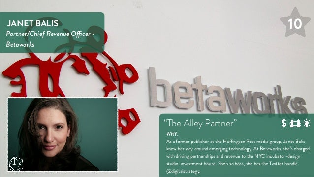 """JANET BALIS Partner/Chief Revenue Officer - Betaworks """"The Alley Partner"""" WHY: As a former publisher at the Huffington Pos..."""