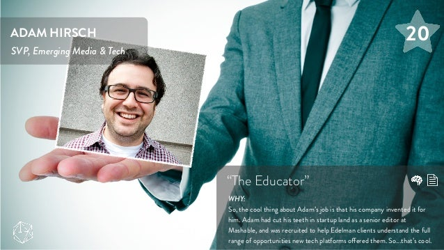 """ADAM HIRSCH SVP, Emerging Media & Tech """"The Educator"""" WHY: So, the cool thing about Adam's job is that his company invente..."""