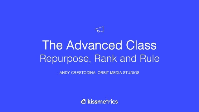 The Advanced Class! Repurpose, Rank and Rule! ANDY CRESTODINA, ORBIT MEDIA STUDIOS
