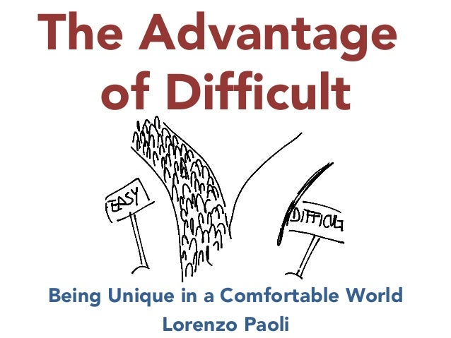 The Advantage of Difficult    Being Unique in a Comfortable World Lorenzo Paoli