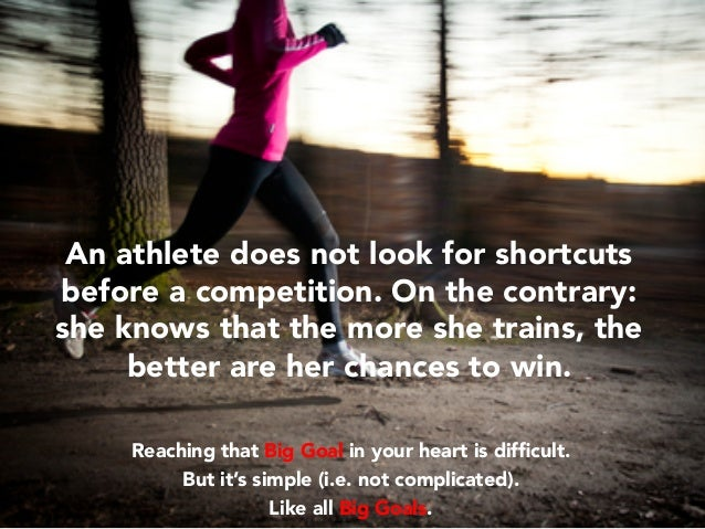 An athlete does not look for shortcuts before a competition. On the contrary: she knows that the more she trains, the bett...