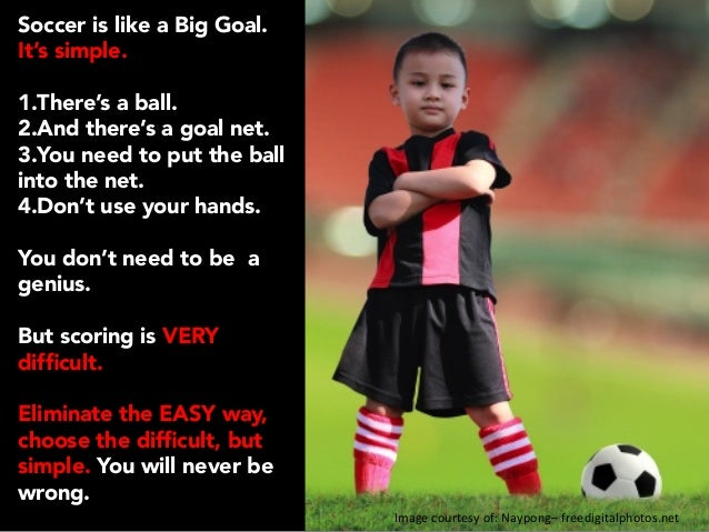 Image  courtesy  of:  Naypong–  freedigitalphotos.net    Soccer is like a Big Goal. It's simple.   1.There's a ...