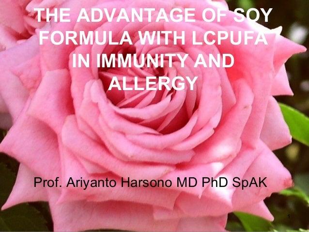 THE ADVANTAGE OF SOYFORMULA WITH LCPUFAIN IMMUNITY ANDALLERGYProf. Ariyanto Harsono MD PhD SpAK1