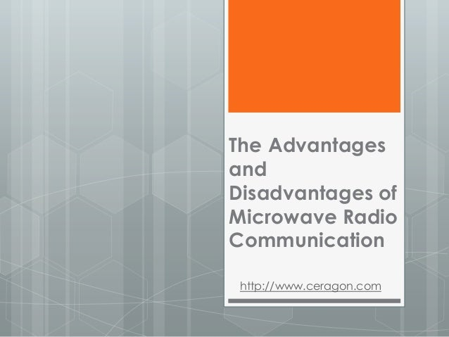 The Advantages and Disadvantages of Microwave Radio Communication http://www.ceragon.com