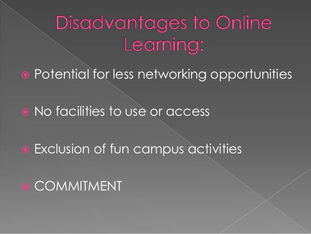 advantages and disadvantages of online learning essay Distance learning can be very convenient, but what about when it comes to graduate school what are the online education disadvantages and advantages when it comes to getting a master or doctorate degree online.