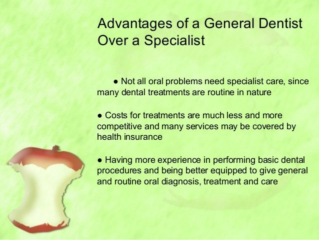 The advantages of a general dentist over a specialist
