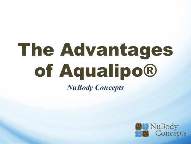 The Advantages of Aqualipo® NuBody Concepts