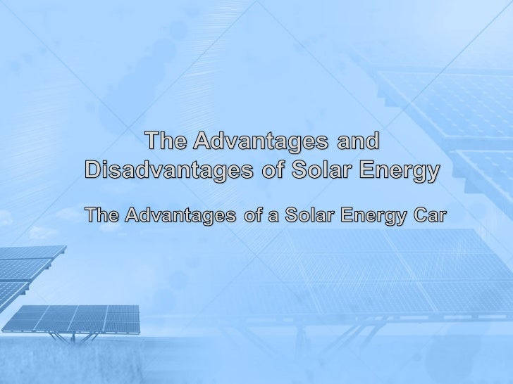 The Advantages of a SolarEnergy Car• Though solar-charged vehicles, such as  solar boats, are widespread and  commercially...