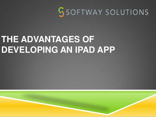 THE ADVANTAGES OFDEVELOPING AN IPAD APP