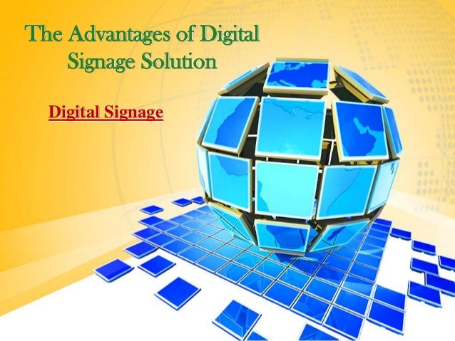 The Advantages of DigitalSignage SolutionDigital Signage