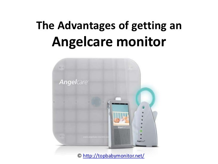 The Advantages of getting an   Angelcare monitor       © http://topbabymonitor.net/