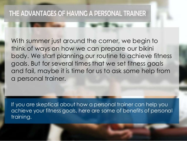 the benefits of being a personal trainer Personal trainers cost money, but are they worth the expense  many things a  personal trainer can do, almost anyone can benefit from hiring one  being a  kind of workout buddy - you may want something more than just.