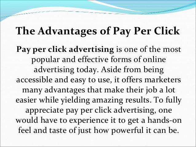 The Advantages of Pay Per ClickPay per click advertising is one of the most     popular and effective forms of online     ...