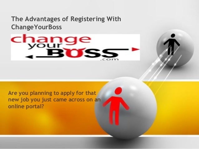 The Advantages of Registering With ChangeYourBoss Are you planning to apply for that new job you just came across on an on...