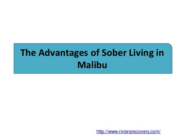 The Advantages Of Sober Living In Malibu Http://www.rivierarecovery.com ...
