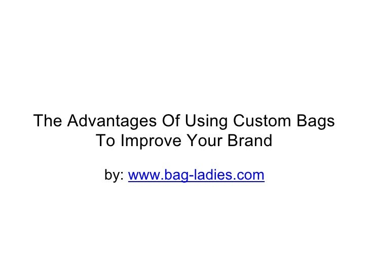 The Advantages Of Using Custom Bags       To Improve Your Brand        by: www.bag-ladies.com