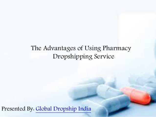 The Advantages of Using Pharmacy  Dropshipping Service  Presented By: Global Dropship India