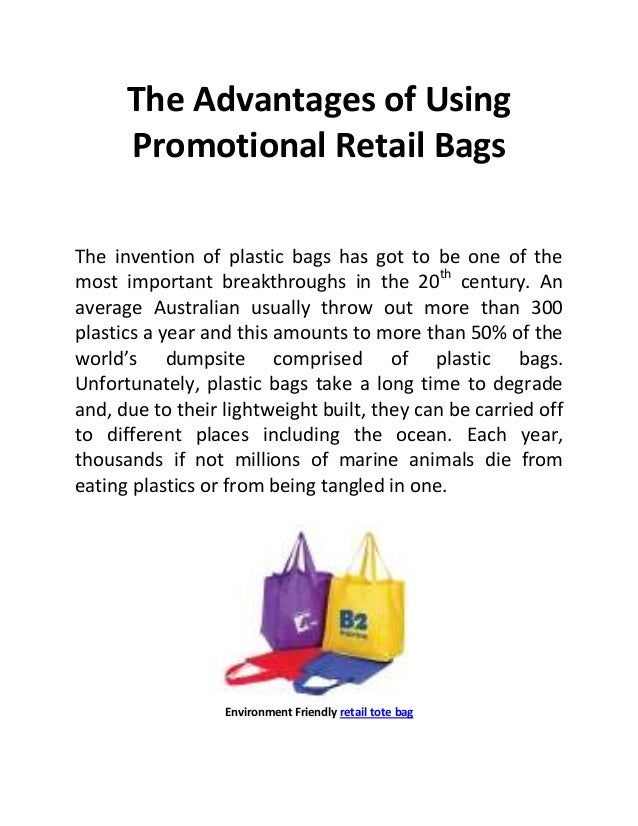 The Advantages of Using      Promotional Retail BagsThe invention of plastic bags has got to be one of themost important b...