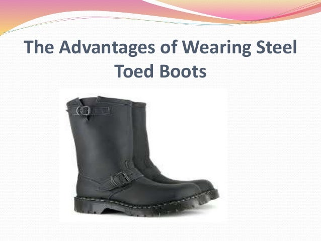 The Advantages of Wearing Steel Toed Boots