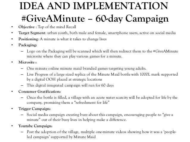IDEA AND IMPLEMENTATION #GiveAMinute – 60-day Campaign • Objective : Top of the mind Recall • Target Segment: urban youth,...