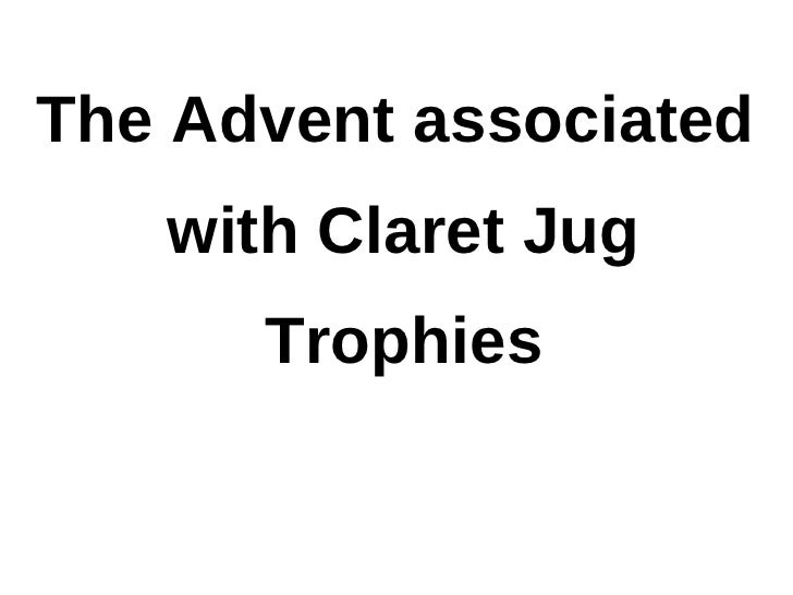 The Advent associated   with Claret Jug      Trophies
