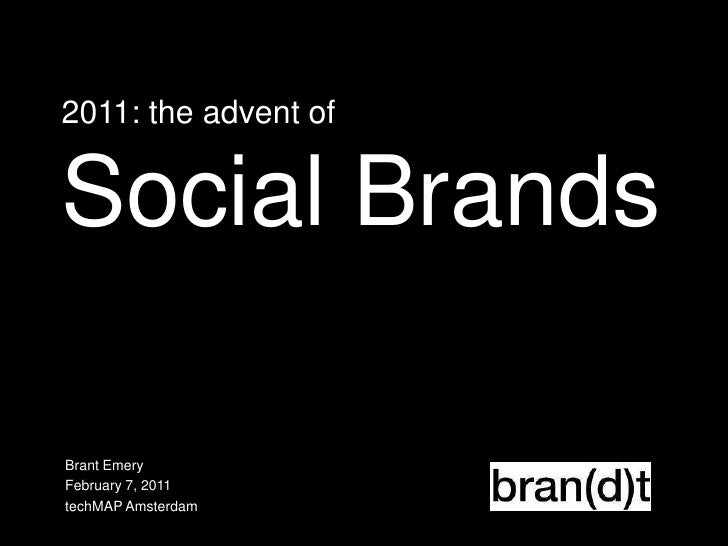 2011: the advent of Social Brands<br />Brant Emery<br />February 7, 2011<br />techMAP Amsterdam<br />