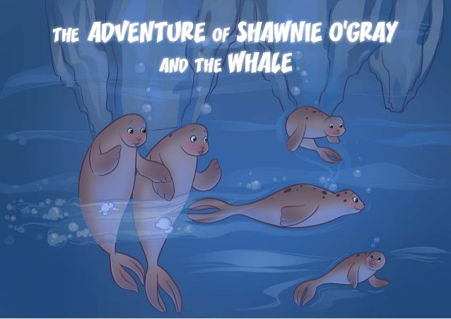 the ADVENTURE of SHAWNIE O'GRAY and the WHALE
