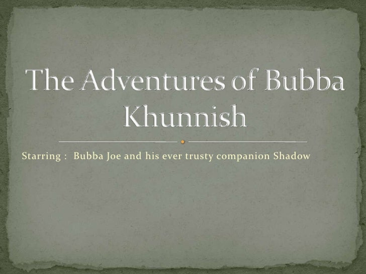 Starring :  Bubba Joe and his ever trusty companion Shadow<br />The Adventures of Bubba Khunnish<br />