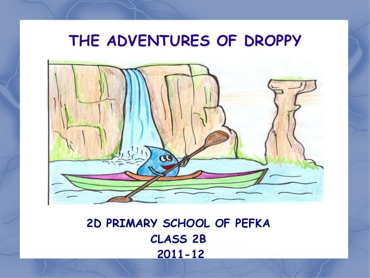 THE ADVENTURES OF DROPPY 2D PRIMARY SCHOOL OF PEFKA CLASS 2B 2011-12