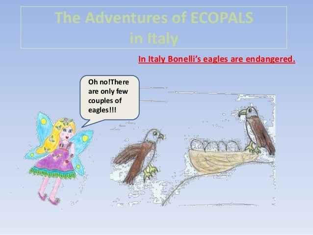 The Adventures of ECOPALS in Italy In Italy Bonelli's eagles are endangered. Oh no!There are only few couples of eagles!!!