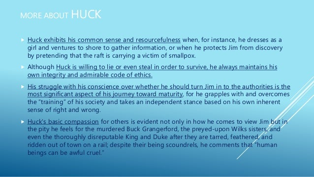 jim most admirable character huck finn Friendship in adventures of huckleberry finn english literature essay  huck finds that jim is an admirable human being, that he represents all that is good in man.