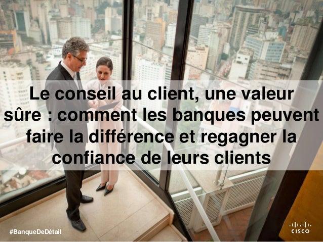 le conseil au client une valeur s re comment les banques peuvent f. Black Bedroom Furniture Sets. Home Design Ideas