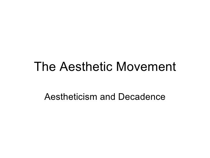 The Aesthetic Movement Aestheticism and Decadence