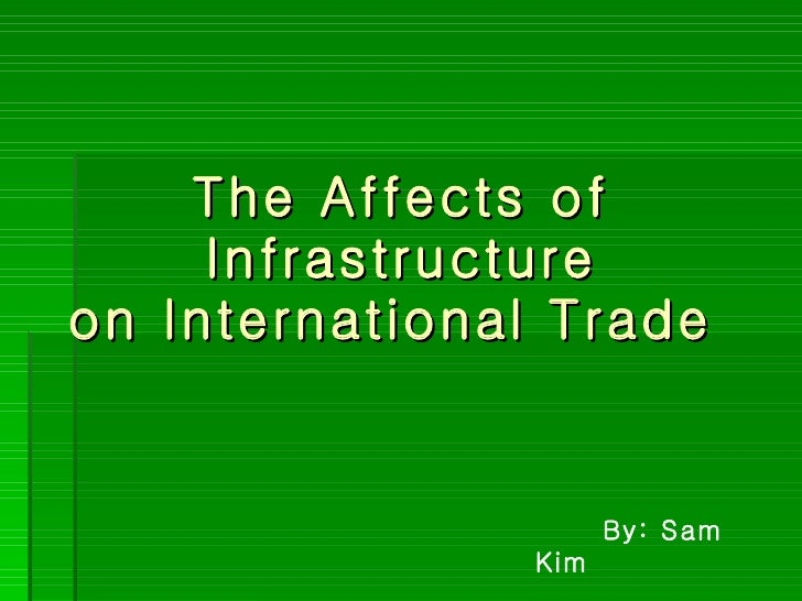 The Affects of Infrastructure on International Trade  By: Sam Kim