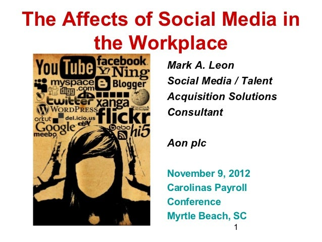 The Affects of Social Media in       the Workplace               Mark A. Leon               Social Media / Talent         ...