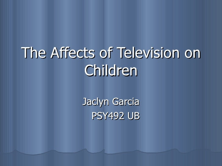 The Affects of Television on Children Jaclyn Garcia PSY492 UB