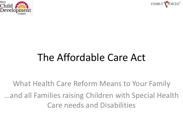 The Affordable Care Act<br />What Health Care Reform Means to Your Family<br />…and all Families raising Children with Spe...